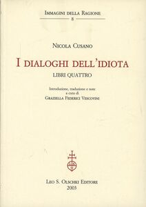 Foto Cover di I dialoghi dell'idiota. Libri quattro, Libro di Niccolò Cusano, edito da Olschki