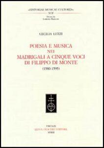 Foto Cover di Poesia e musica nei madrigali a cinque voci di Filippo Di Monte (1580-1595), Libro di Cecilia Luzzi, edito da Olschki