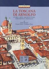 La Toscana di Arnolfo. Storia, arte, architettura, urbanistica, paesaggi