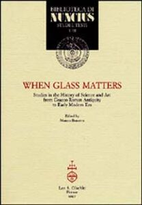 Libro When glass matters. Studies in the history of science and art from graeco-roman antiquity to early modern era