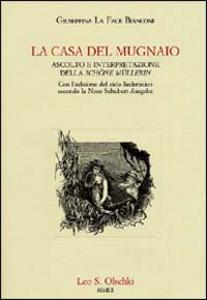 Libro La casa del mugnaio. Ascolto e interpretazione della «Schöne Müllerin». Con l'edizione del ciclo liederistico secondo la Neue Schubert-Ausgabe Giuseppina La Face Bianconi