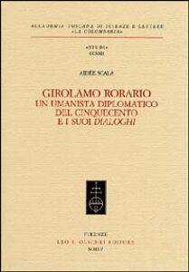 Foto Cover di Girolamo Rorario. Un umanista diplomatico del Cinquecento e i suoi «Dialoghi», Libro di Aidée Scala, edito da Olschki