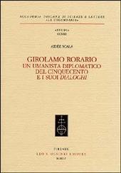 Girolamo Rorario. Un umanista diplomatico del Cinquecento e i suoi «Dialoghi»