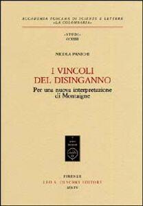 Libro I vincoli del disinganno. Per una nuova interpretazione di Montaigne Nicola Panichi