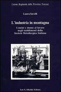 Libro L' industria in montagna. Uomini e donne al lavoro negli stabilimenti della Società metallurgica italiana Laura Savelli