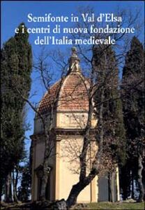 Foto Cover di Semifonte in Val D'Elsa e i centri di nuova fondazione dell'Italia medievale. Atti del Convegno nazionale (Barberino Val d'Elsa, 12-13 ottobre 2002), Libro di  edito da Olschki