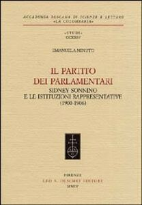 Libro Il partito dei parlamentari. Sidney Sonnino e le istituzioni rappresentative (1900-1906) Emanuela Minuto