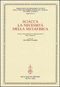Libro Sciacca. La necessità della metafisica. Atti del 9° Corso della «Cattedra Sciacca» (Genova, 5-6 maggio 2003)