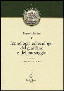 Libro Iconologia ed ecologia del giardino e del paesaggio Eugenio Battisti