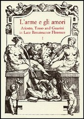 L' arme e gli amori. Ariosto, Tasso and Guarini in Late Renaissance Florence. Acts of an International Conference (Florence, June 27-29 2001)