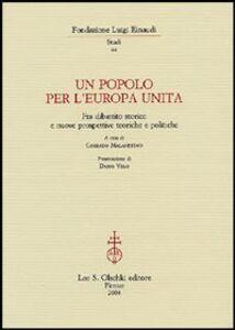 Libro Un popolo per l'Europa unita. Fra dibattito storico e nuove prospettive teoriche e politiche