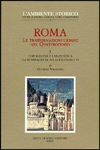 Roma. Le trasformazioni urbane nel Quattrocento. Vol. 1: Topografia e urbanistica da Bonifacio IX ad Alessandro VI.