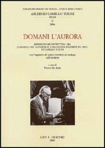 Foto Cover di Domani l'aurora. Ripristino ricostruttivo del concerto per pianoforte e orchestra incompiuto (1993) di Camillo Togni, Libro di  edito da Olschki
