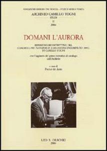 Libro Domani l'aurora. Ripristino ricostruttivo del concerto per pianoforte e orchestra incompiuto (1993) di Camillo Togni