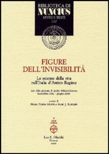 Figure dell'invisibilità. Le scienze della vita nell'Italia d'antico regime. Atti delle giornate di studio (Milano-Ginevra, novembre 2002-giugno 2003)