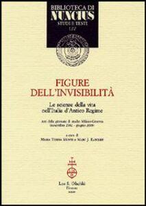 Foto Cover di Figure dell'invisibilità. Le scienze della vita nell'Italia d'antico regime. Atti delle giornate di studio (Milano-Ginevra, novembre 2002-giugno 2003), Libro di  edito da Olschki