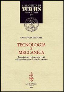 Libro Tecnologia e meccanica. Trasmissione dei saperi tecnici dall'età ellenistica al mondo romano Giovanni Di Pasquale