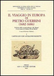 Libro Il viaggio in Europa di Pietro Guerrini (1682-1686). Edizione della corrispondenza e dei disegni di un inviato di Cosimo III dei Medici