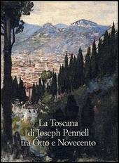 La Toscana di Joseph Pennell tra Otto e Novecento