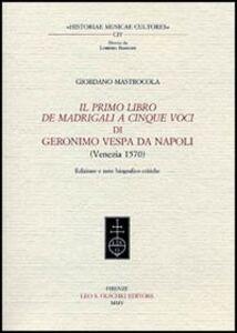 Foto Cover di Il primo libro dei madrigali a cinque voci di Geronimo Vespa da Napoli (Venezia 1570), Libro di Giordano Mastracola, edito da Olschki