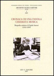 Foto Cover di Cronaca di una favola chiamata musica. Biografia artistica di Egida Sartori (1910-1999), Libro di  edito da Olschki