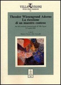 Libro Theodor Wiesengrund Adorno. La ricezione di un maestro conteso. Atti del Seminario internazionale (Villa Vigoni, 2-3 aprile 2003)