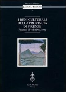 I beni culturali della provincia di Firenze. Progetti di valorizzazione. Atti del Convegno (Firenze, 18 marzo 2004)