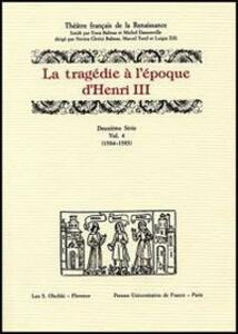 La tragédie à l'époque d'Henri III. 12ª serie. Vol. 4: 1584-1585.