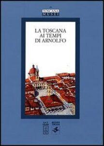 Libro La Toscana ai tempi di Arnolfo. Atti del Convegno di studi (Colle Val d'Elsa, 22-24 novembre 2002)