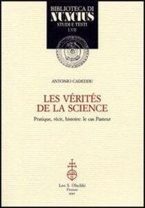 Libro Les vérités de la science. Pratique, récit, histoire: le cas Pasteur Antonio Cadeddu