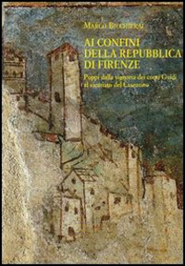 Libro Ai confini della Repubblica di Firenze. Poppi dalla signoria dei conti Guidi al vicariato del Casentino (1360-1480) Marco Bicchierai