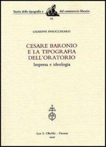 Libro Cesare Baronio e la Tipografia dell'Oratorio. Impresa e ideologia Giuseppe Finocchiaro