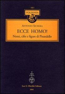 Libro Ecce homo! Nomi, cifre e figure di Pirandello Antonio Sichera
