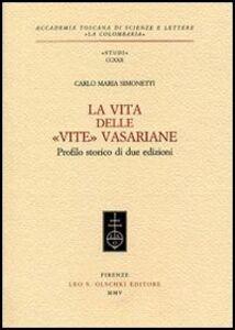 Libro La vita delle «Vite» Vasariane. Profilo storico di due edizioni Carlo M. Simonetti