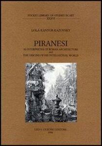Foto Cover di Piranesi as interpreter of roman architecture and the origins of his intellectual world, Libro di Lola Kantor-Kazovsky, edito da Olschki