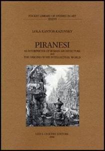Libro Piranesi as interpreter of roman architecture and the origins of his intellectual world Lola Kantor-Kazovsky
