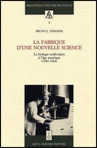 Libro La fabrique d'une nouvelle science. La biologie moléculaire a l'âge atomique (1945-1964) Bruno J. Strasser