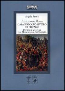 Libro Catalogo del Museo Casa Rodolfo Siviero di Firenze. Pitture e sculture dal Medioevo al Settecento Angela Sanna