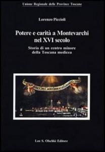 Libro Potere e carità a Montevarchi nel XVI secolo. Storia di un centro minore della Toscana medicea Lorenzo Piccioli
