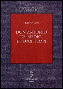 Libro Don Antonio de' Medici e i suoi tempi Filippo Luti