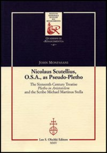 Libro Nicolaus Scutellius O.S.A. as pseudo-pletho. The sixteenth century treatise «Pletho in Aristotelem» and the Scribe Michael Martinus Stella John Monfasani