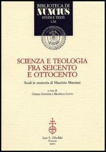 Libro Scienza e teologia tra Seicento e Ottocento. Studi in memoria di Maurizio Mamiani