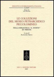 Libro Le collezioni del museo petrarchesco piccolomineo nella biblioteca civica «Attilio Hortis» di Trieste