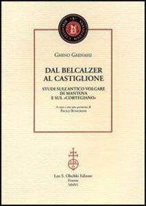 Libro Dal Belcalzer al Castiglione. Studi sull'antico volgare di Mantova e sul «Cortegiano» Ghino Ghinassi