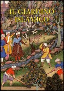 Libro Il giardino islamico Luigi Zangheri , Brunella Lorenzi , Nausikaa M. Rahmati