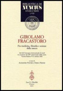 Libro Girolamo Fracastoro fra medicina, filosofia e scienze della natura. Atti del Convegno (Verona-Padova, 9-11 ottobre 2003)