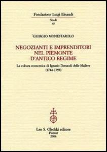 Libro Negozianti e imprenditori nel Piemonte d'antico regime. La cultura economica di Ignazio Donaudi delle Mallere Giorgio Monesterolo