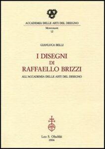 Libro I disegni di Raffaello Brizzi all'Accademia delle arti del disegno Gianluca Belli