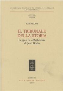 Libro Il tribunale della storia. Leggere la «Methodus» di Jean Bodin Igor Melani