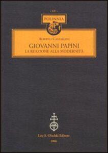 Foto Cover di Giovanni Papini. La reazione alla modernità, Libro di Alberto Castaldini, edito da Olschki